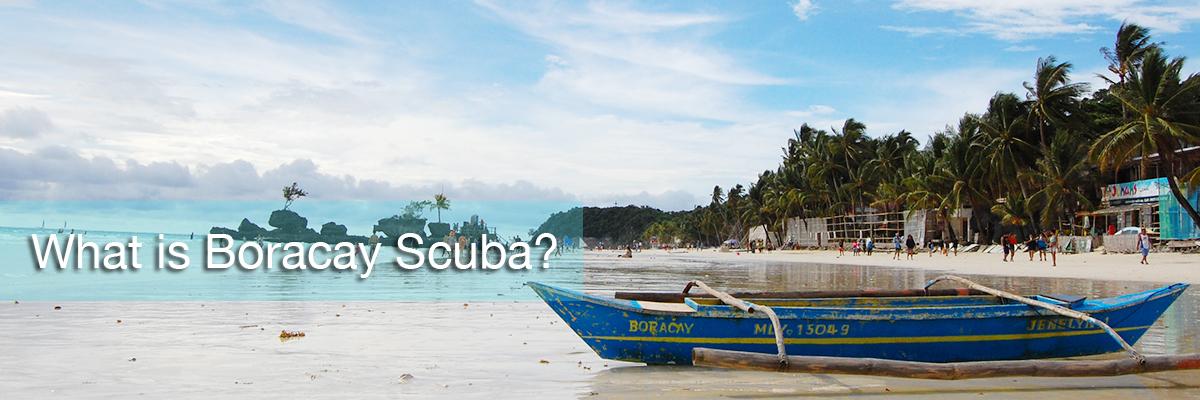 Boracay scuba,What is Boracay Scuba?
